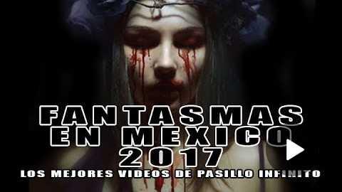 Los Mejores Vdeos de Fantasmas en Mxico del 2017 de Pasillo Infinito